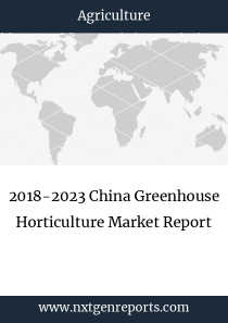 2018-2023 China Greenhouse Horticulture Market Report