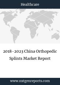 2018-2023 China Orthopedic Splints Market Report
