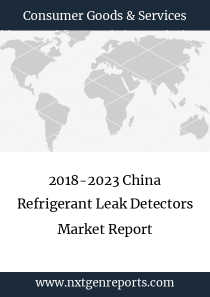 2018-2023 China Refrigerant Leak Detectors Market Report