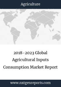 2018-2023 Global Agricultural Inputs Consumption Market Report