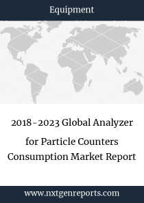 2018-2023 Global Analyzer for Particle Counters Consumption Market Report