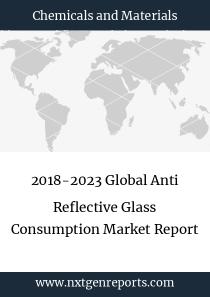 2018-2023 Global Anti Reflective Glass Consumption Market Report