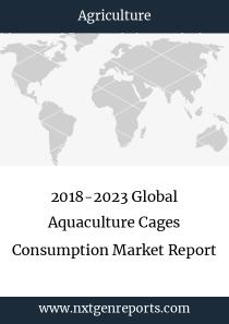 2018-2023 Global Aquaculture Cages Consumption Market Report