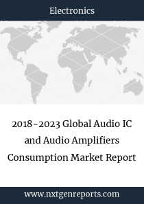 2018-2023 Global Audio IC and Audio Amplifiers Consumption Market Report