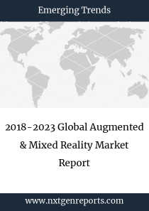 2018-2023 Global Augmented & Mixed Reality Market Report