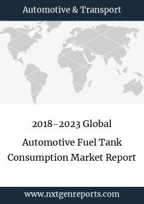 2018-2023 Global Automotive Fuel Tank Consumption Market Report