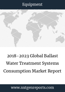 2018-2023 Global Ballast Water Treatment Systems Consumption Market Report