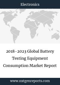 2018-2023 Global Battery Testing Equipment Consumption Market Report