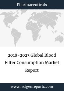 2018-2023 Global Blood Filter Consumption Market Report