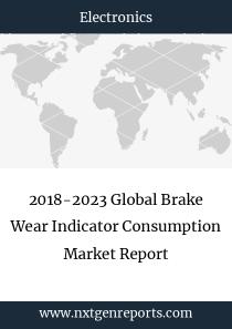 2018-2023 Global Brake Wear Indicator Consumption Market Report