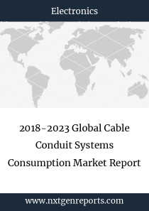 2018-2023 Global Cable Conduit Systems Consumption Market Report