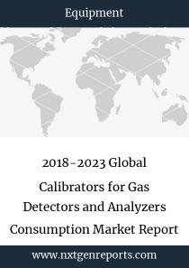 2018-2023 Global Calibrators for Gas Detectors and Analyzers Consumption Market Report