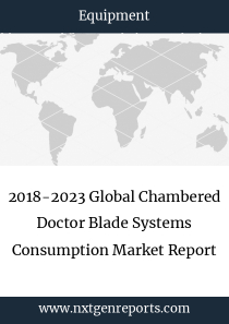 2018-2023 Global Chambered Doctor Blade Systems Consumption Market Report