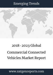 2018-2023 Global Commercial Connected Vehicles Market Report