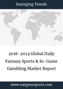 2018-2023 Global Daily Fantasy Sports & In-Game Gambling Market Report