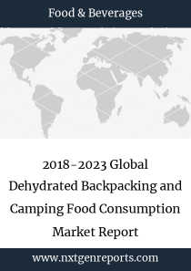 2018-2023 Global Dehydrated Backpacking and Camping Food Consumption Market Report