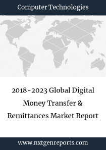 2018-2023 Global Digital Money Transfer & Remittances Market Report