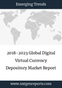 2018-2023 Global Digital Virtual Currency Depository Market Report