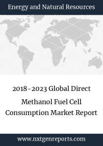 2018-2023 Global Direct Methanol Fuel Cell Consumption Market Report