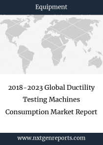 2018-2023 Global Ductility Testing Machines Consumption Market Report