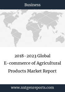 2018-2023 Global E-commerce of Agricultural Products Market Report