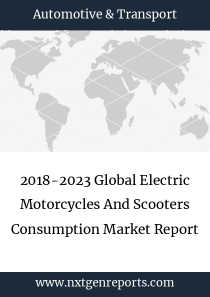 2018-2023 Global Electric Motorcycles And Scooters Consumption Market Report