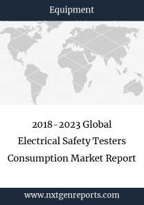 2018-2023 Global Electrical Safety Testers Consumption Market Report