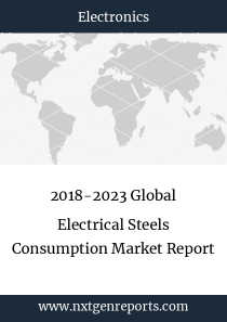 2018-2023 Global Electrical Steels Consumption Market Report