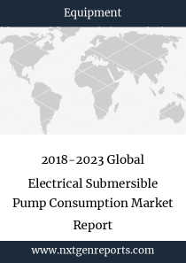 2018-2023 Global Electrical Submersible Pump Consumption Market Report