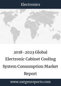 2018-2023 Global Electronic Cabinet Cooling System Consumption Market Report