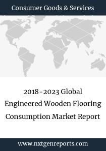 2018-2023 Global Engineered Wooden Flooring Consumption Market Report