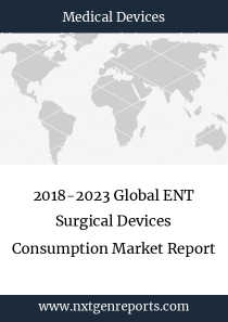 2018-2023 Global ENT Surgical Devices Consumption Market Report