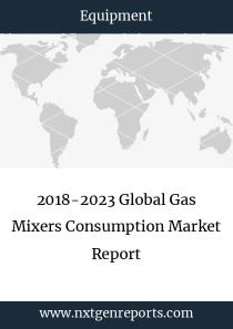 2018-2023 Global Gas Mixers Consumption Market Report