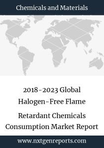 2018-2023 Global Halogen-Free Flame Retardant Chemicals Consumption Market Report
