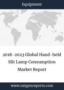 2018-2023 Global Hand-held Slit Lamp Consumption Market Report