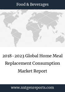2018-2023 Global Home Meal Replacement Consumption Market Report