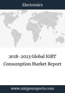 2018-2023 Global IGBT Consumption Market Report