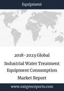 2018-2023 Global Industrial Water Treatment Equipment Consumption Market Report