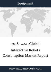 2018-2023 Global Interactive Robots Consumption Market Report