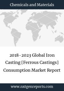 2018-2023 Global Iron Casting [Ferrous Castings] Consumption Market Report
