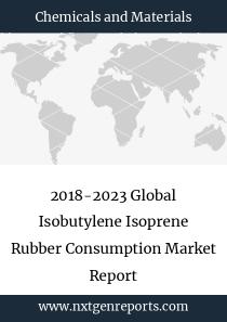 2018-2023 Global Isobutylene Isoprene Rubber Consumption Market Report