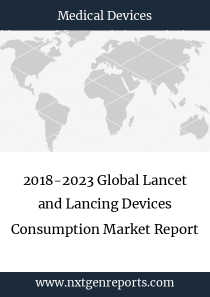 2018-2023 Global Lancet and Lancing Devices Consumption Market Report