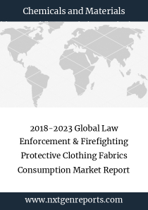 2018-2023 Global Law Enforcement & Firefighting Protective Clothing Fabrics Consumption Market Report