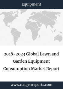2018-2023 Global Lawn and Garden Equipment Consumption Market Report