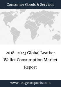 2018-2023 Global Leather Wallet Consumption Market Report