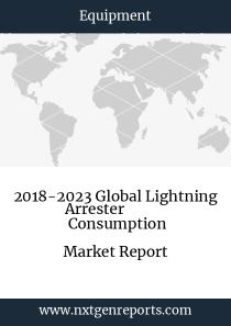 2018-2023 Global Lightning Arrester  Consumption Market Report