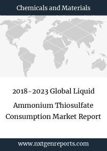 2018-2023 Global Liquid Ammonium Thiosulfate Consumption Market Report