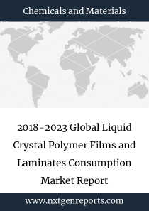 2018-2023 Global Liquid Crystal Polymer Films and Laminates Consumption Market Report
