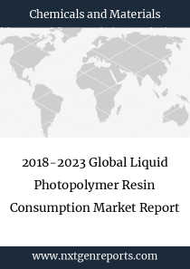 2018-2023 Global Liquid Photopolymer Resin Consumption Market Report