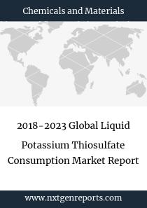 2018-2023 Global Liquid Potassium Thiosulfate Consumption Market Report